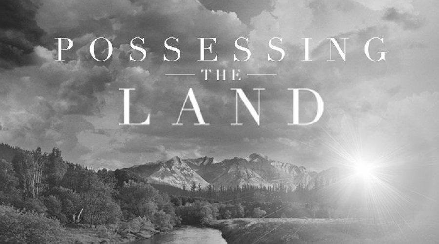 Possessing the Land!